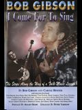 Bob Gibson: I Come for to Sing: The Stops Along the Way of a Folk Music Legend