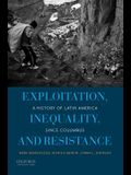 Exploitation, Inequality, and Resistance: A History of Latin America Since Columbus