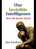 Our Invisible Intelligence: How We Really Think