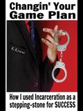 Changin' Your Game Plan: How I used incarceration as a stepping stone for SUCCESS