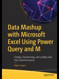 Data Mashup with Microsoft Excel Using Power Query and M: Finding, Transforming, and Loading Data from External Sources