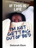 If This is Life, I'm Not Getting Out of Bed: Stop Believing the Lies Others Say About You!