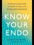 Know Your Endo: An Empowering Guide to Health and Hope with Endometriosis