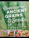 Awesome Ancient Grains and Seeds: A Garden-To-Kitchen Guide, Includes 50 Vegetarian Recipes