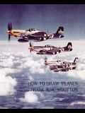 How to Draw Planes (WWII-Era Reprint Edition)