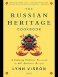 The Russian Heritage Cookbook: A Culinary Tradition in Over 400 Recipes