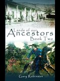 Lands of Our Ancestors Book Two