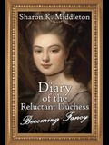 Diary of the Reluctant Duchess: Becoming Fancy