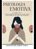Psicologia Emotiva: 2 Libri in 1: Tecniche Proibite di Persuasione e Manipolazione Per Ottenere Ciò che Vuoi da Ogni Situazione