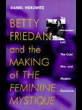Betty Friedan and the Making of the Feminine Mystique: The American Left, the Cold War, and Modern Feminism
