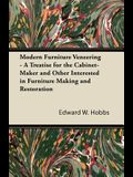 Modern Furniture Veneering - A Treatise for the Cabinet-Maker and Other Interested in Furniture Making and Restoration