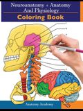 Neuroanatomy + Anatomy and Physiology Coloring Book: 2-in-1 Collection Set - Incredibly Detailed Self-Test Color workbook for Studying and Relaxation