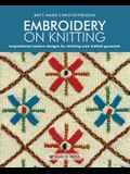 Embroidery on Knitting: Inspirational Modern Designs for Stitching Onto Knitted Garments
