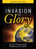 Invasion of Glory: God's Power and Presence on Earth