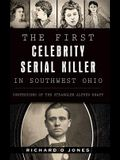 The First Celebrity Serial Killer in Southwest Ohio: : Confessions of the Strangler Alfred Knapp
