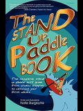 The Stand Up Paddle Book: The Complete Stand Up Paddle Surf Guide from Window Shopping to Catching Your First Waves