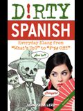 Dirty Spanish: Third Edition: Everyday Slang from What's Up? to F*%# Off!