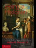 Being a Historian: An Introduction to the Professional World of History. James M. Banner, Jr
