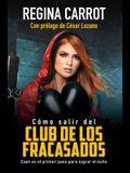 Cómo Salir del Club de Los Fracasados: Caer Es El Primer Paso Para Lograr El Éxito / How to Get Out of the Losers´club