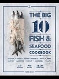 The Big 10 Fish & Seafood Cookbook: 10 Seafood, 80 Recipes, 240 Variations