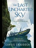The Last Uncharted Sky: Book 3 of the Risen Kingdoms