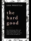 The Hard Good: Why Every Struggle Matters More Than You Know