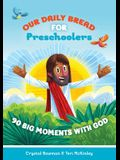 Our Daily Bread for Preschoolers: 90 Big Moments with God