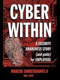 Cyber Within: A Security Awareness Story and Guide for Employees (Cyber Crime & Fraud Prevention)