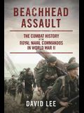 Beachhead Assault: The Combat History of the Royal Naval Commandos in World War II