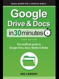 Google Drive & Docs In 30 Minutes: The unofficial guide to Google Drive, Docs, Sheets & Slides