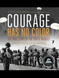 Courage Has No Color: The True Story of the Triple Nickles: America's First Black Paratroopers
