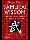Samurai Wisdom: Lessons from Japan's Warrior Culture - Five Classic Texts on Bushido