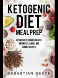 Ketogenic Diet Meal Prep: Weight Loss Cookbook with Breakfast, Lunch, and Dinner Recipes