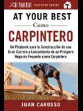 At Your Best Como Carpintero: Un Playbook Para La Construcción de Una Gran Carrera Y Lanzamiento de Un Próspero Negocio Pequeño Como Carpintero