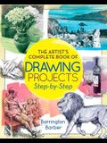 The Artist's Complete Book of Drawing Projects Step-By-Step: Step-By-Step