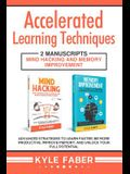 Accelerated Learning Techniques: 2 Manuscripts - Mind Hacking and Memory Improvement: Advanced Strategies to Learn Faster, Be More Productive, Improve