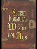 Secret Formulas of the Wizard of Ads: Turning Paupers Into Princes and Lead Into Gold