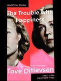The Trouble with Happiness: And Other Stories