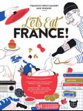 Let's Eat France!: 1,250 Specialty Foods, 375 Iconic Recipes, 350 Topics, 260 Personalities, Plus Hundreds of Maps, Charts, Tricks, Tips,