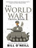 The World War 1 Trivia Book: Interesting Stories and Random Facts from the First World War