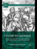 Stupid Humanism: Folly as Competence in Early Modern and Twenty-First-Century Culture