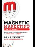 Magnetic Marketing for Dentists: How to Attract a Flood of New Patients That Pay, Stay, and Refer