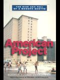 American Project: The Rise and Fall of a Modern Ghetto (Revised)