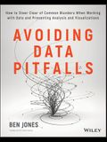 Avoiding Data Pitfalls: How to Steer Clear of Common Blunders When Working with Data and Presenting Analysis and Visualizations