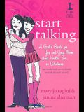 Start Talking: A Girl's Guide for You and Your Mom about Health, Sex, or Whatever: An Inside Look at the Details Even She Doesn't Kno