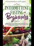 Intermittent Fasting for Beginners: Learn How to Transform Your Body in 30 Days or Less with This Complete Weight Loss Guide for Men and Women