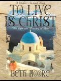 To Live Is Christ - Bible Study Book: The Life and Ministry of Paul