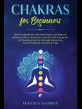 Chakras for Beginners: How to absorb the universal energy and Begin to radiate positive vibrations with this self-help guide. Self-healing pr