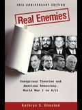 Real Enemies: Conspiracy Theories and American Democracy, World War I to 9/11- 10th Anniversary Edition