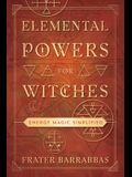 Elemental Powers for Witches: Energy Magic Simplified